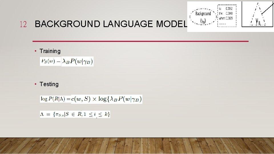 12 BACKGROUND LANGUAGE MODEL • Training • Testing