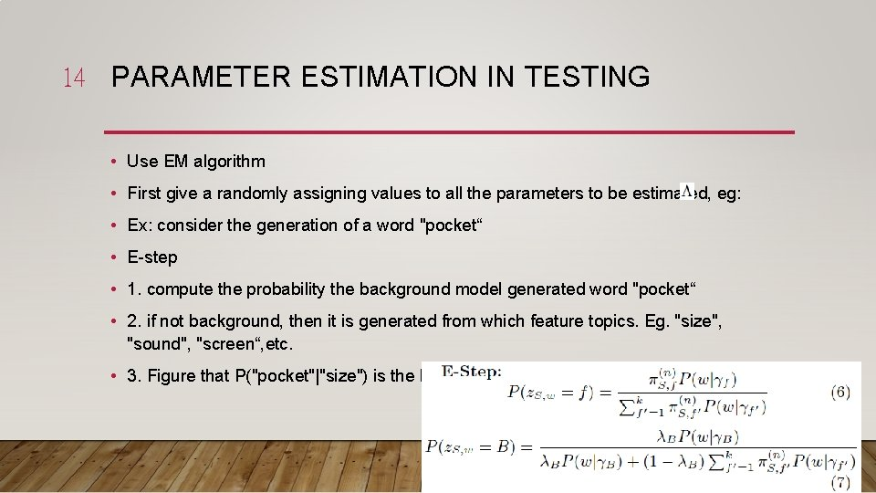 14 PARAMETER ESTIMATION IN TESTING • Use EM algorithm • First give a randomly