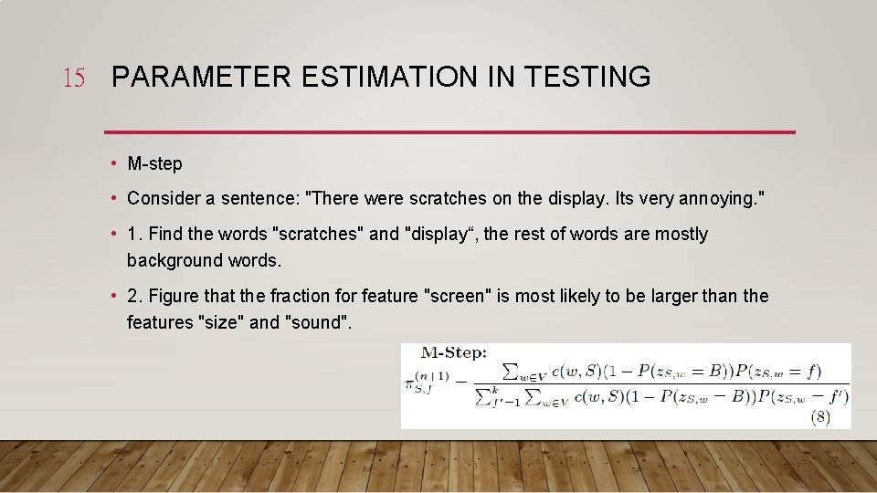"""15 PARAMETER ESTIMATION IN TESTING • M-step • Consider a sentence: """"There were scratches"""