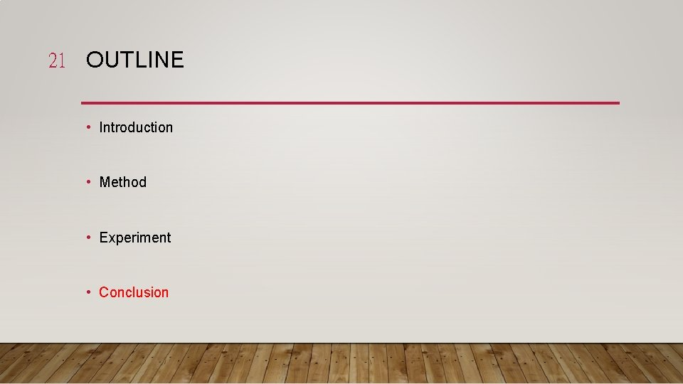 21 OUTLINE • Introduction • Method • Experiment • Conclusion