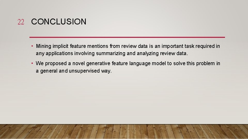 22 CONCLUSION • Mining implicit feature mentions from review data is an important task