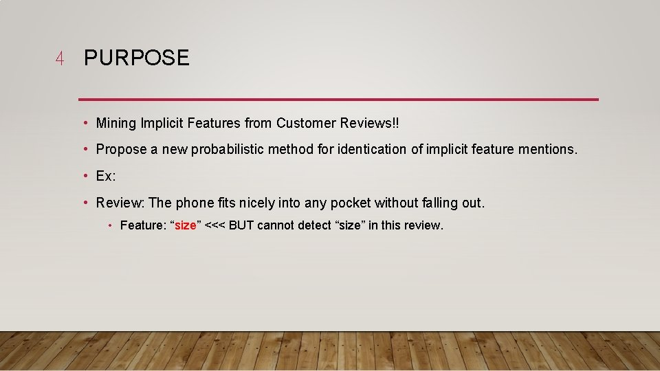 4 PURPOSE • Mining Implicit Features from Customer Reviews!! • Propose a new probabilistic