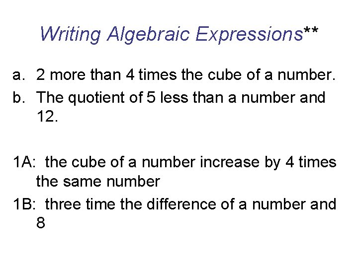 Writing Algebraic Expressions** a. 2 more than 4 times the cube of a number.