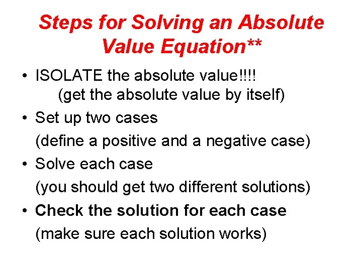 Steps for Solving an Absolute Value Equation** • ISOLATE the absolute value!!!! (get the