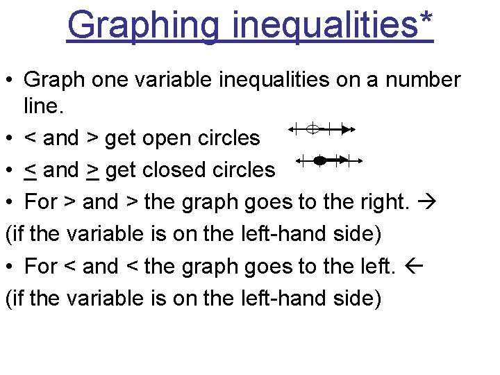 Graphing inequalities* • Graph one variable inequalities on a number line. • < and