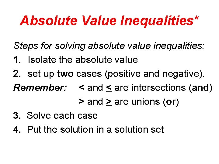 Absolute Value Inequalities* Steps for solving absolute value inequalities: 1. Isolate the absolute value