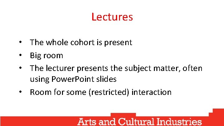 Lectures • The whole cohort is present • Big room • The lecturer presents