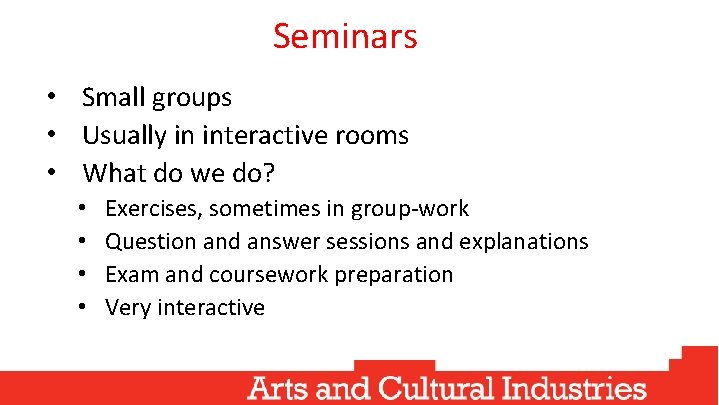Seminars • Small groups • Usually in interactive rooms • What do we do?