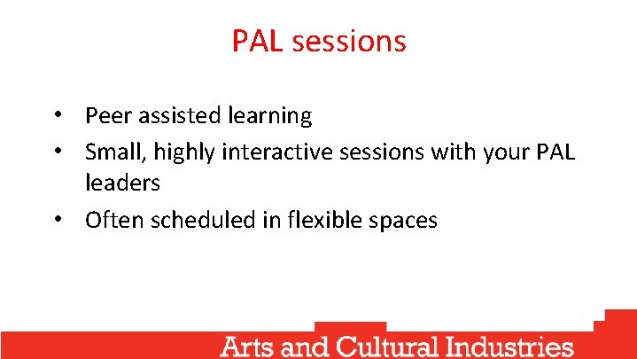 PAL sessions • Peer assisted learning • Small, highly interactive sessions with your PAL