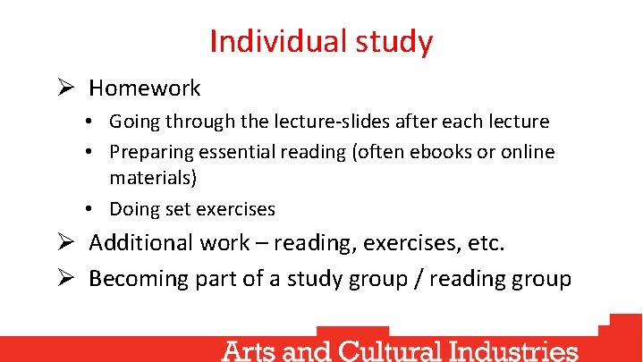 Individual study Ø Homework • Going through the lecture-slides after each lecture • Preparing