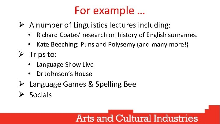 For example … Ø A number of Linguistics lectures including: • Richard Coates' research