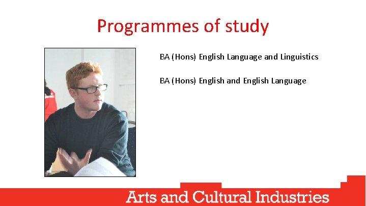 Programmes of study BA (Hons) English Language and Linguistics BA (Hons) English and English