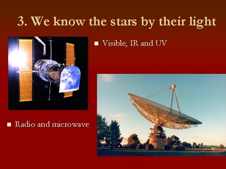 3. We know the stars by their light n n Radio and microwave Visible,