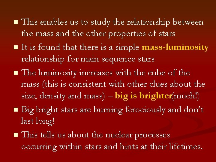 This enables us to study the relationship between the mass and the other properties