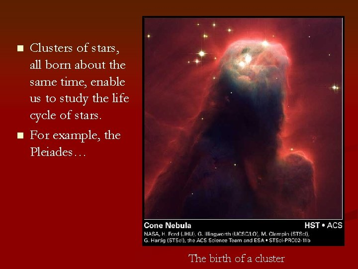 n n Clusters of stars, all born about the same time, enable us to