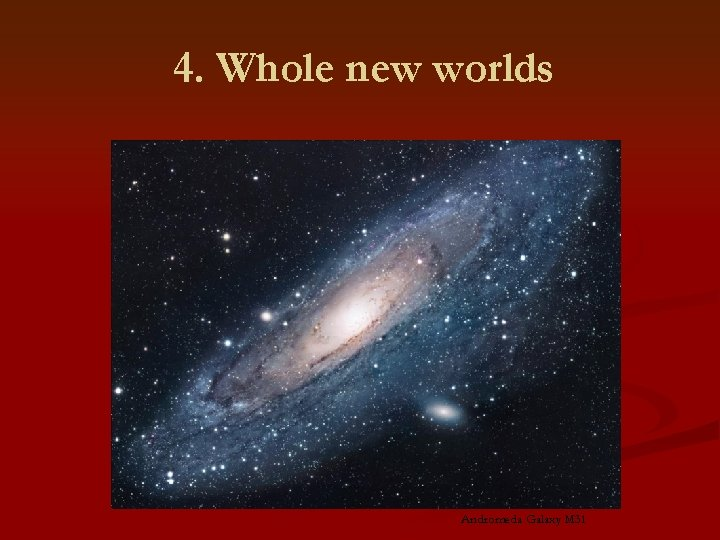 4. Whole new worlds Andromeda Galaxy M 31