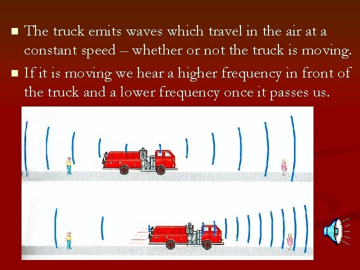 The truck emits waves which travel in the air at a constant speed –
