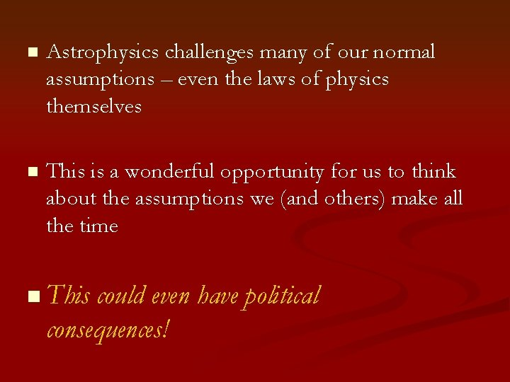 n Astrophysics challenges many of our normal assumptions – even the laws of physics