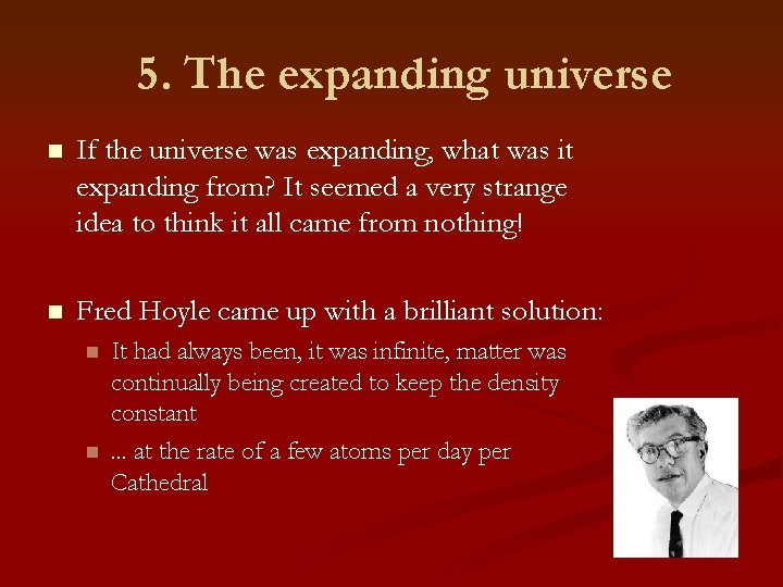 5. The expanding universe n If the universe was expanding, what was it expanding