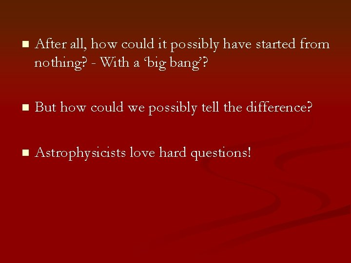 n After all, how could it possibly have started from nothing? - With a