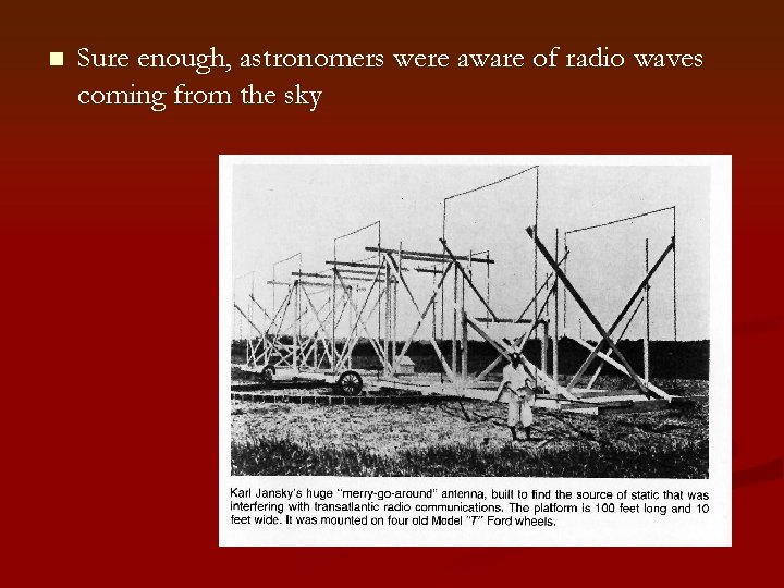 n Sure enough, astronomers were aware of radio waves coming from the sky