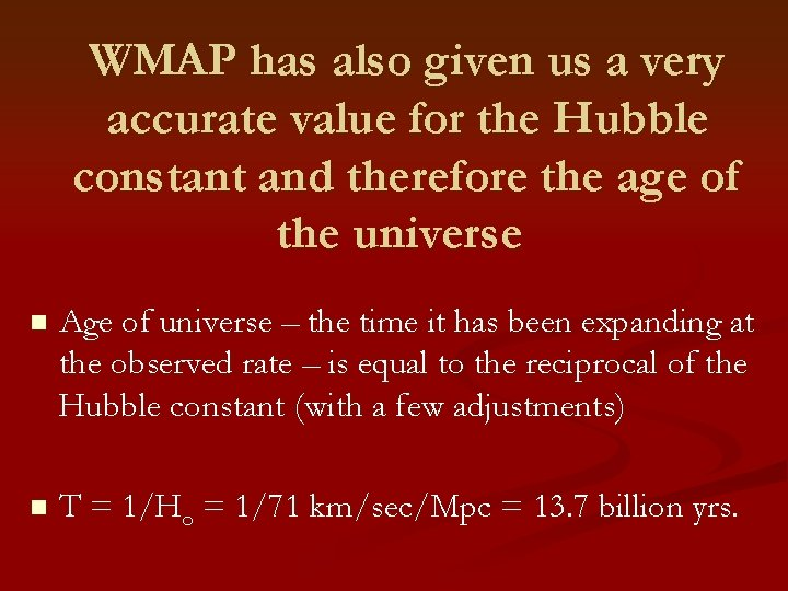 WMAP has also given us a very accurate value for the Hubble constant and