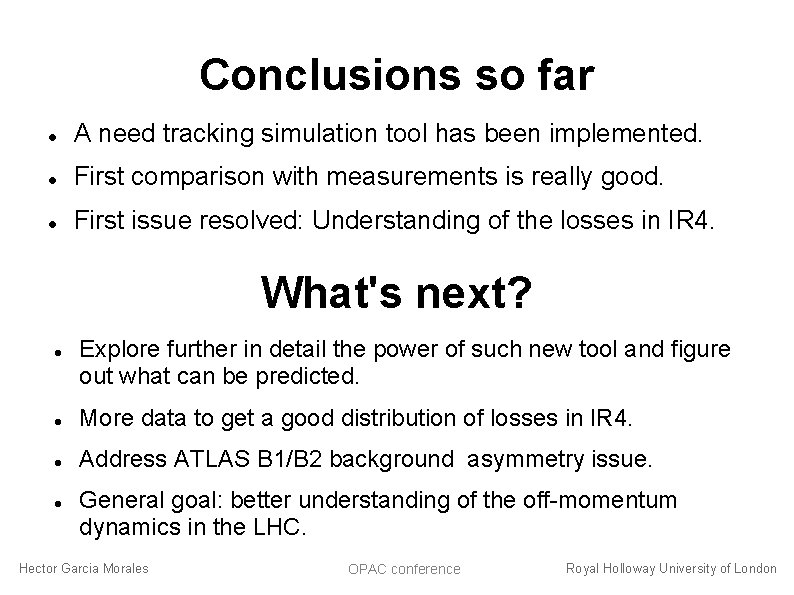 Conclusions so far A need tracking simulation tool has been implemented. First comparison with