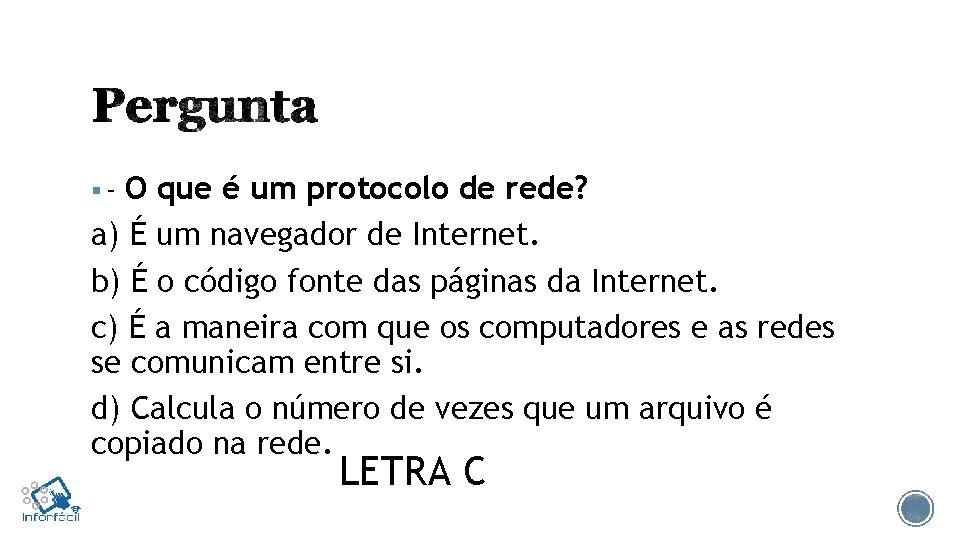 O que é um protocolo de rede? a) É um navegador de Internet. b)