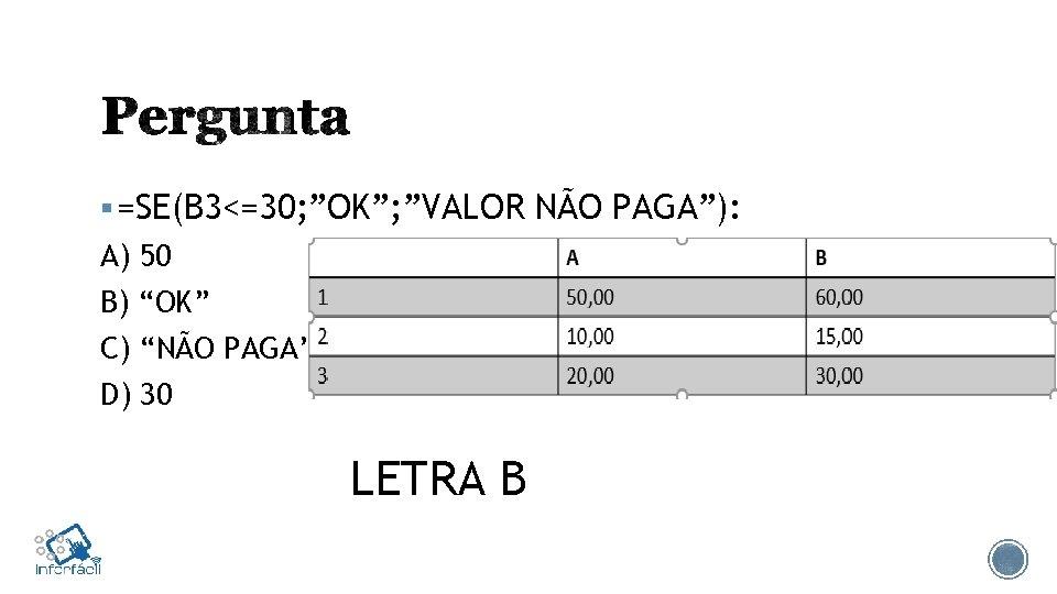 """§ =SE(B 3<=30; """"OK""""; """"VALOR NÃO PAGA""""): A) 50 B) """"OK"""" C) """"NÃO PAGA"""""""