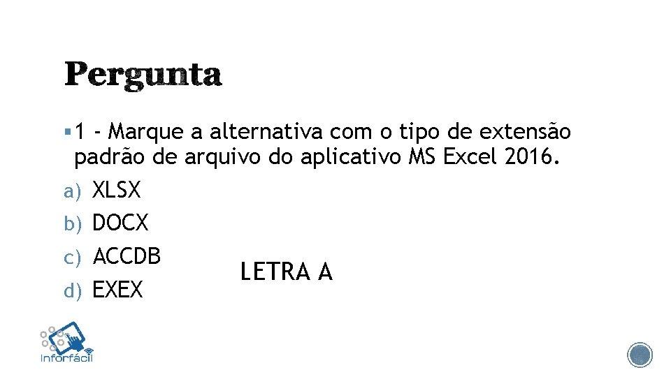 § 1 - Marque a alternativa com o tipo de extensão padrão de arquivo
