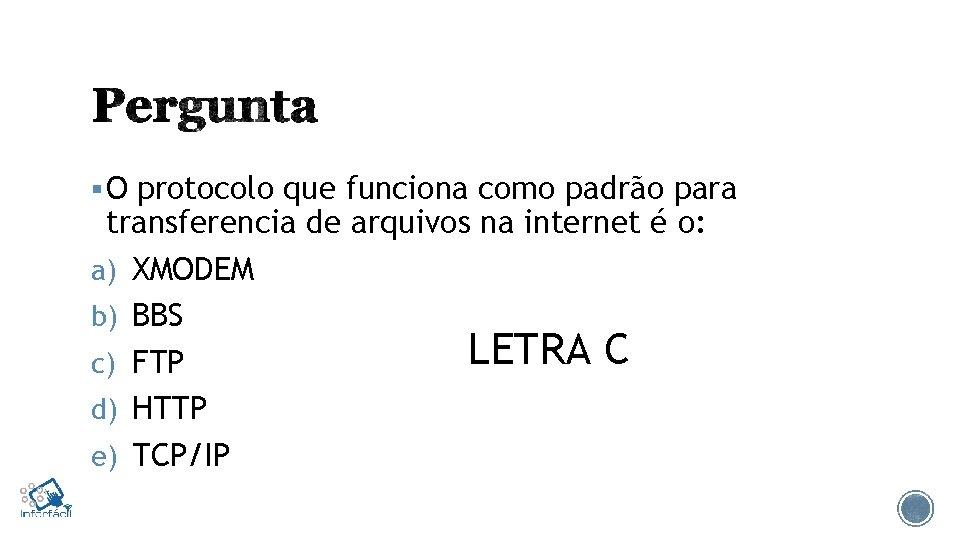§ O protocolo que funciona como padrão para transferencia de arquivos na internet é