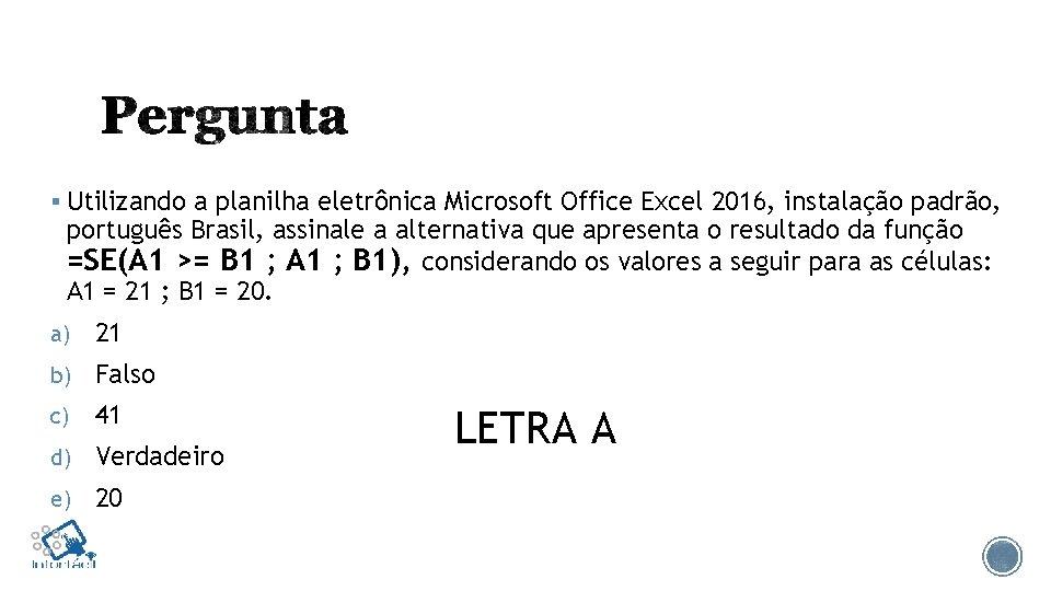 § Utilizando a planilha eletrônica Microsoft Office Excel 2016, instalação padrão, português Brasil, assinale