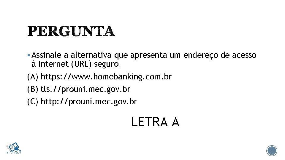 § Assinale a alternativa que apresenta um endereço de acesso à Internet (URL) seguro.