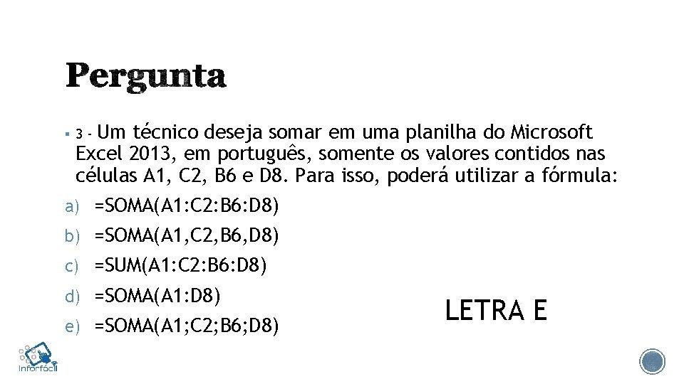 Um técnico deseja somar em uma planilha do Microsoft Excel 2013, em português, somente