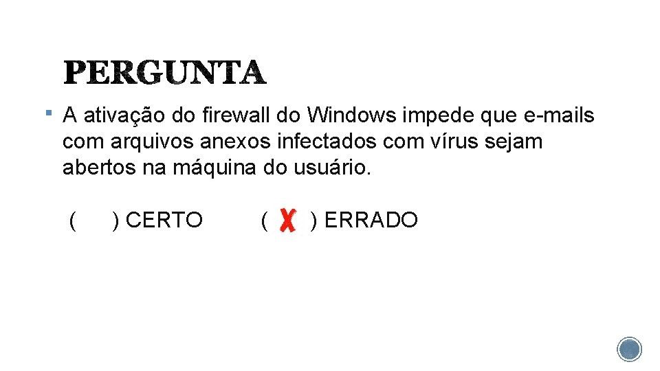 § A ativação do firewall do Windows impede que e-mails com arquivos anexos infectados