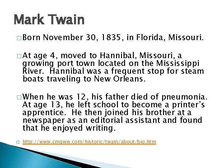 Mark Twain � Born November 30, 1835, in Florida, Missouri. � At age 4,