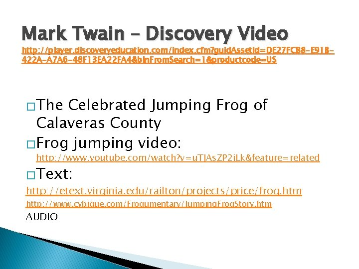 Mark Twain – Discovery Video http: //player. discoveryeducation. com/index. cfm? guid. Asset. Id=DE 27