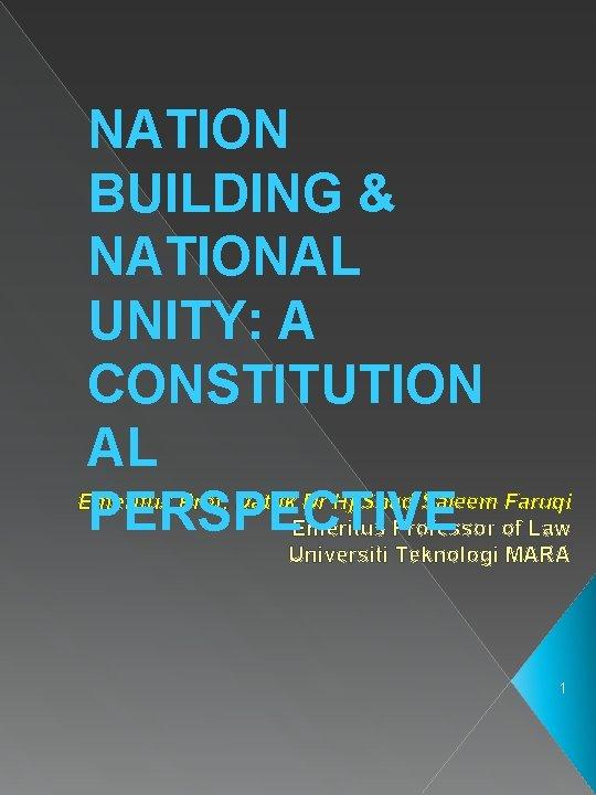 NATION BUILDING & NATIONAL UNITY: A CONSTITUTION AL Emeritus Prof. Datuk Dr Hj Shad