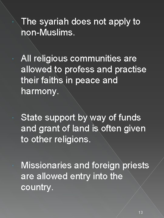 The syariah does not apply to non-Muslims. All religious communities are allowed to