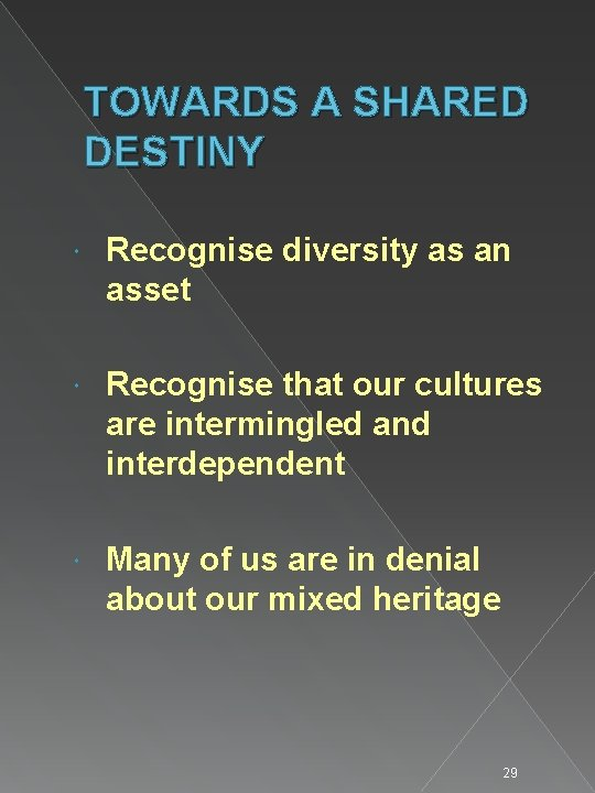TOWARDS A SHARED DESTINY Recognise diversity as an asset Recognise that our cultures are