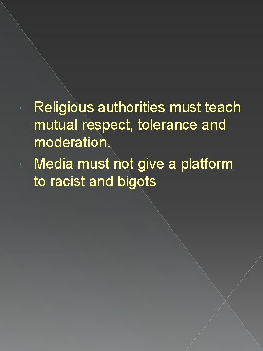 Religious authorities must teach mutual respect, tolerance and moderation. Media must not give a
