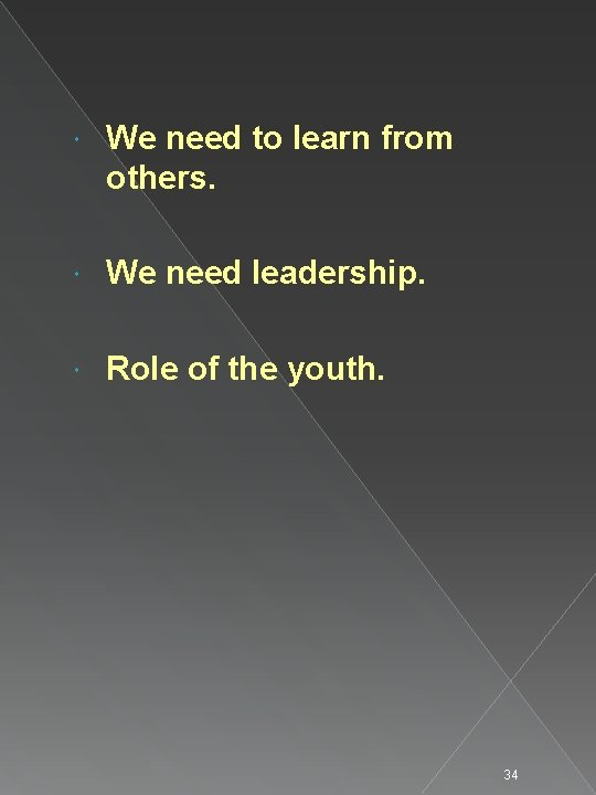 We need to learn from others. We need leadership. Role of the youth.