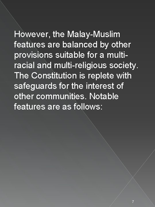 However, the Malay-Muslim features are balanced by other provisions suitable for a multiracial and