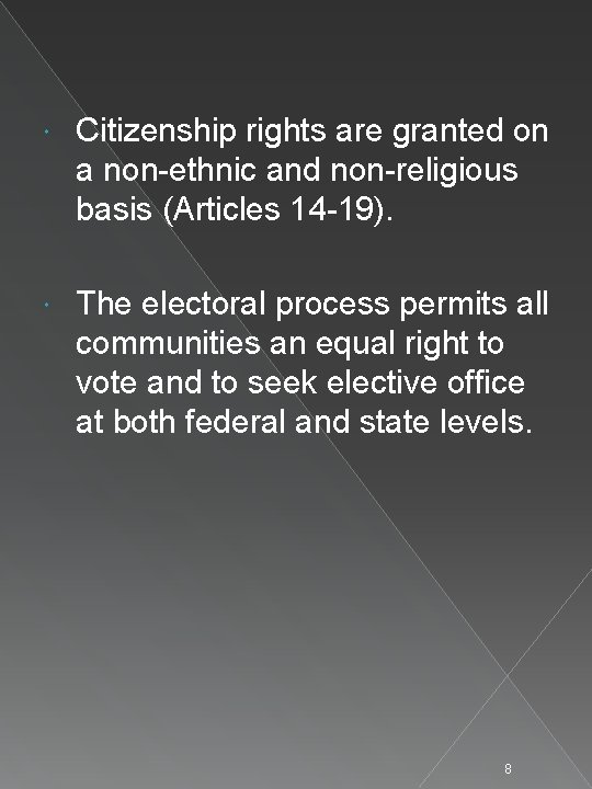 Citizenship rights are granted on a non-ethnic and non-religious basis (Articles 14 -19).
