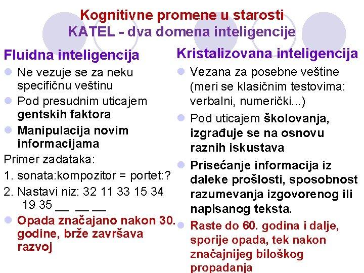 Kognitivne promene u starosti KATEL - dva domena inteligencije Fluidna inteligencija Kristalizovana inteligencija l