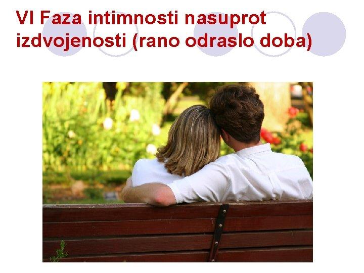 VI Faza intimnosti nasuprot izdvojenosti (rano odraslo doba)
