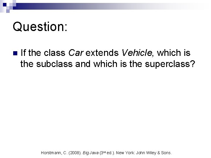 Question: n If the class Car extends Vehicle, which is the subclass and which
