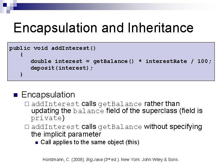 Encapsulation and Inheritance public void add. Interest() { double interest = get. Balance() *