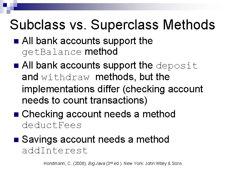 Subclass vs. Superclass Methods All bank accounts support the get. Balance method n All
