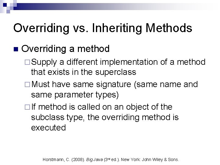 Overriding vs. Inheriting Methods n Overriding a method ¨ Supply a different implementation of